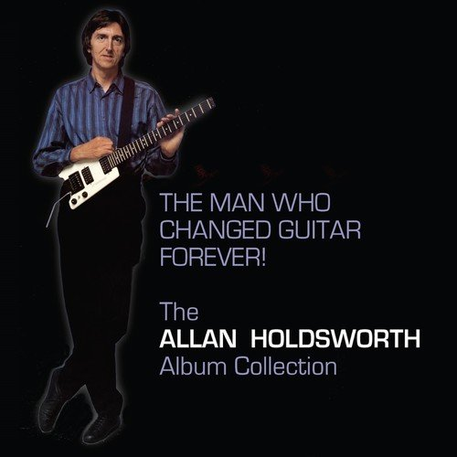 Allan Holdsworth / The Man Who Changed Guitar Forever