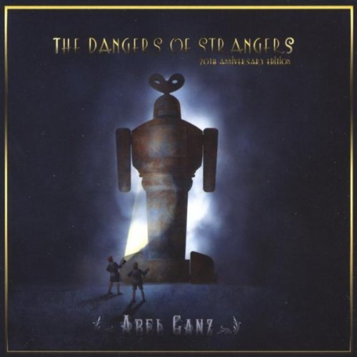 Abel Ganz / The Dangers of Strangers : 20th Anniversary Edition