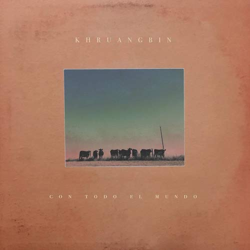 Khruangbin / Con Todo El Mundo