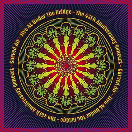 Curved Air / Live at Under the Bridge: The 45th Anniversary Concert