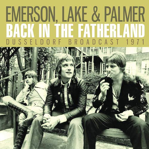 Emerson, Lake & Palmer / Back In The Fatherland: Dusseldorf Broadcast 1971